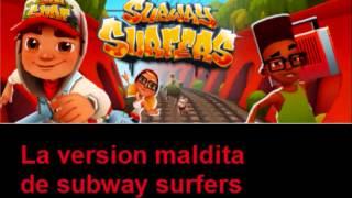 creepypasta loquendo el subwaysurfers maldito