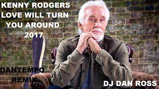 KENNY RODGERS   LOVE WILL TURN YOU AROUND   DANTEMPO REMIX BY DJ DAN ROSS