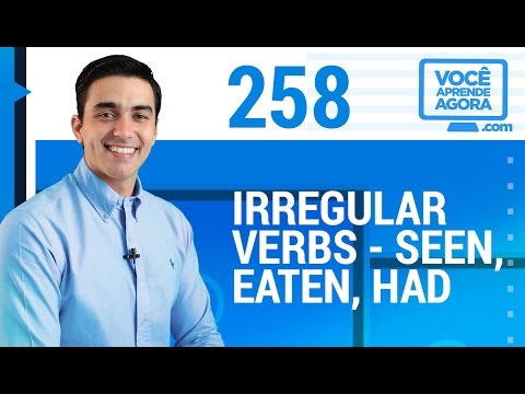 AULA DE INGLÊS 258 Irregular verbs seen, eaten and had