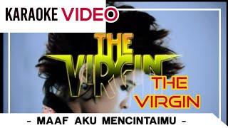 The VIRGIN - Maaf Aku Mencintaimu