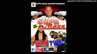 Wan-Two-Supamaxx Ft Niga Don& Laj Boss(Audio Only)