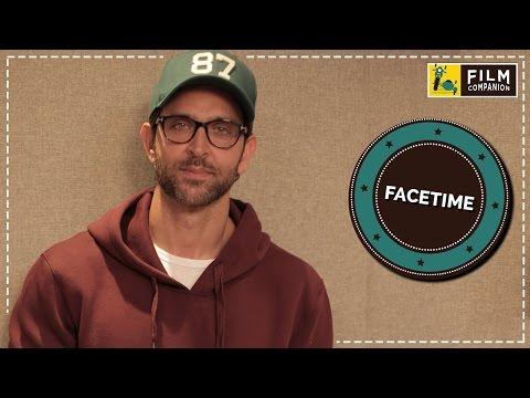 Hrithik Roshan   FaceTime   Anupama Chopra   Film Companion