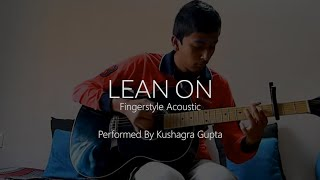 Lean On l DJ Snake (Fingerstyle Acoustic Version arranged by Peter Gergely) l By Kushagra Gupta
