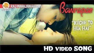 Kuchh To Hua Hai | Bawrapan | Singer : Diamond | Raj Mahajan | Moxx Music Company