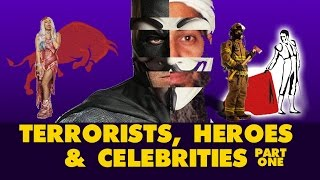 TERRORISTS, HEROES AND CELEBRITIES Part One