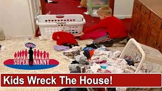 Wild Kids Leave House A Total Wreck! | Supernanny