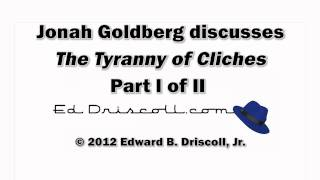 Audio Interview: Jonah Goldberg discusses The Tyranny of Cliches Part I