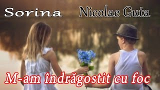 Nicolae Guta si Sorina - M-am indragostit cu foc