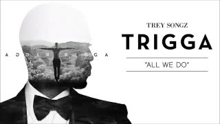 Trey Songz - All We Do (Clean Edit)