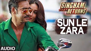 Singham Returns: Sun Le Zara Full Audio Song | Arijit Singh | Jeet Gangulli