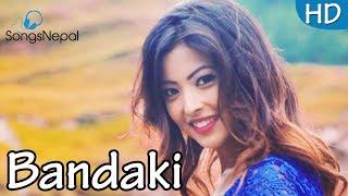 Bandaki - Aashiq Prajapati Ft. Kristina Thapa | New Nepali Pop Song 2017