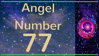 Angel Number 77: The Meanings of Angel Number 77