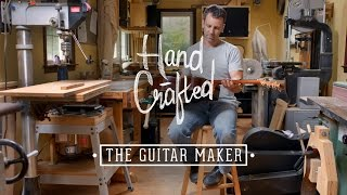 Hand Crafted | The Guitar Maker