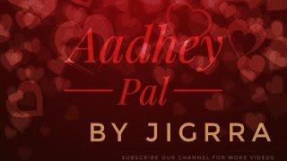 Aadhey Pal | Jigrra