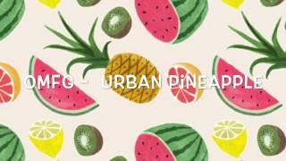OMFG - Urban Pineapple (wip)