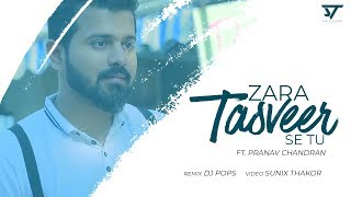 Zara Tasveer Se Tu (Unplugged Cover) - Dj Pops Ft. Pranav Chandran