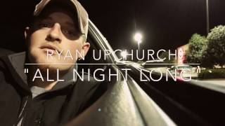 Ryan Upchurch All Night Long AVAILABLE on ITunes