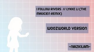 I Follow Rivers - Lykke Li //  Woozworld Version