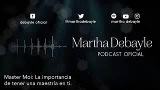 Máster moi: La importancia de tener una maestría en ti   Martha Debayle