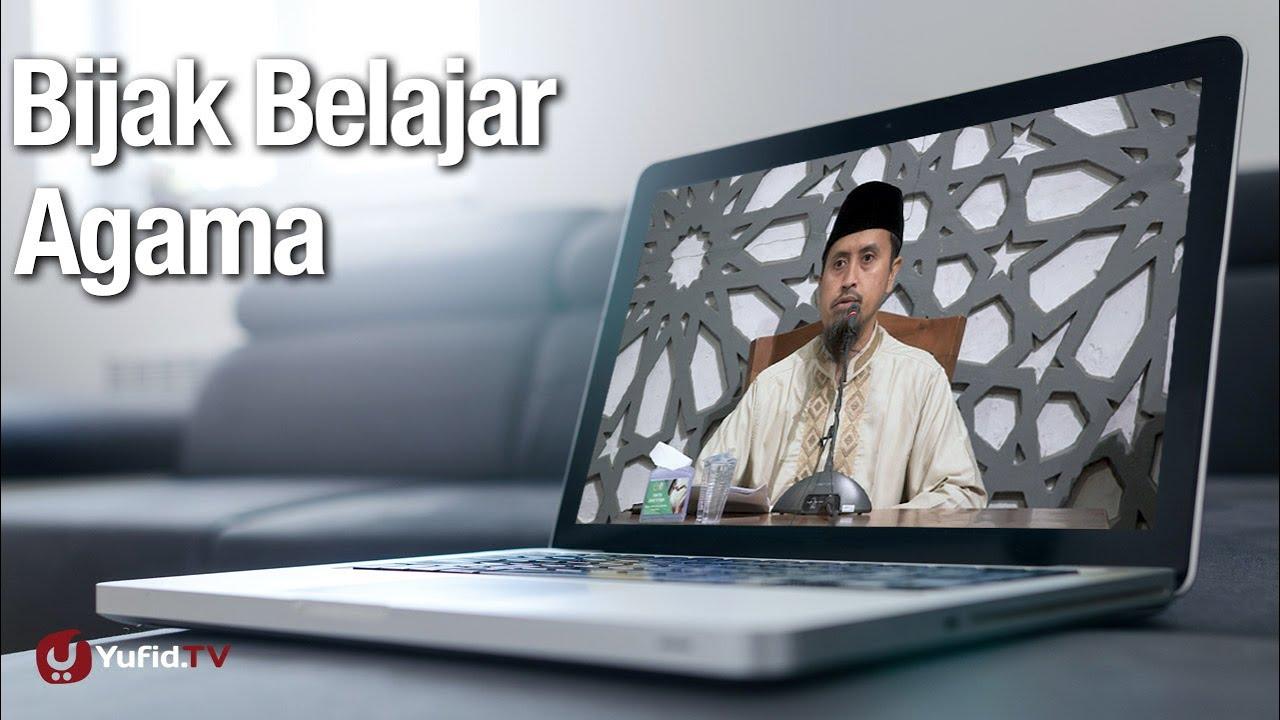 Bijak Belajar agama - Ustadz Abdullah Zaen, Lc., MA