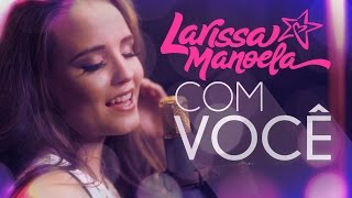 Larissa Manoela - Com Você (Lyric Video)