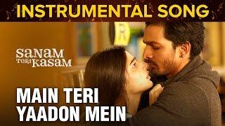 Main Teri Yaadon Mein | Instrumental Song | Sanam Teri Kasam | Harshvardhan Rane & Mawra Hocane
