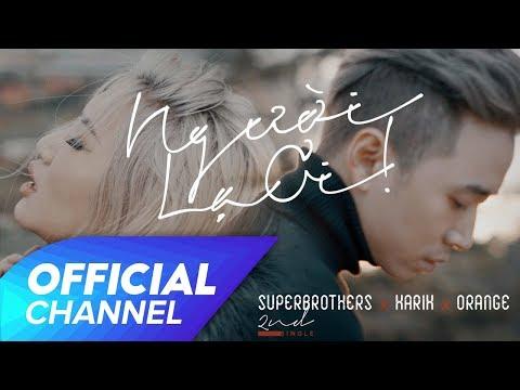 Người Lạ Ơi Official MV Superbrothers x Karik x Orange