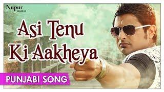 Asi Tenu Ki Aakheya - Jashan 2006 - Balkar Sidhu - Punjabi Pop Song - Nupur Audio