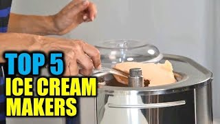 Top 5 Ice Cream Makers 2018 | 5 Best Ice Cream Makers | Best Ice Cream Makers Reviews