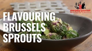 Flavouring Brussels Sprouts | Everyday Gourmet S8 E87