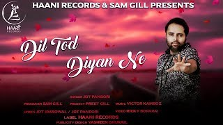 LATEST PUNJABI SONG VIDEO ● Dil Tod Diya Ne ● Jot Pandori ● Official Video ● HAAਣੀ Records