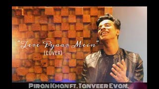 Tere Pyaar Mein. ||COVER|| Piran khan ft. Tanveer Evan.