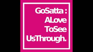 Go Satta - A Love To See Us Through (FREE DOWNLOAD)