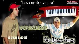 ME DICEN FIDEO FT SUPERMERK2    LOS CUMBIA VILLERA