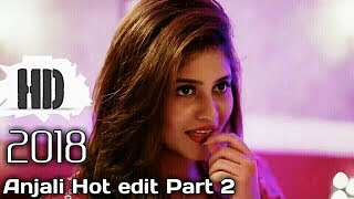 ANJALI Hot Edit Part 2 |Bold Scenes| |February 2018|