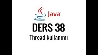 JAVA - 38 - Thread kullanımı