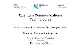 Quantum Communications Technologies.  20 April 2016. Professor Tim Spiller