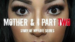 Mother & I Part TWO STORY OF MY LIFE SERIES - Alexisjayda
