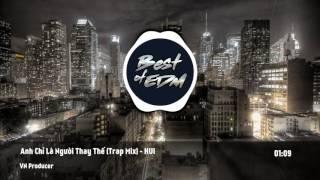 Trap Version   Anh Chỉ Là Người Thay Thế   HUI VN Producer Remix 1