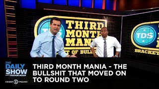 Third Month Mania - The Bullshit that Moved On to Round Two | The Daily Show
