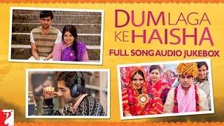 Dum Laga Ke Haisha Audio JukeBox | Full Songs | Ayushmann Khurrana | Bhumi Pednekar