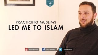 Practicing Muslims Led me to Islam