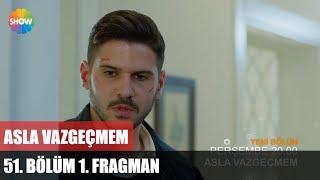 Asla Vazgeçmem 51.Bölüm 1.Fragman