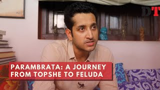 Parambrata: A journey from Topshe to Feluda