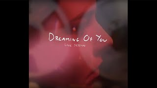 COMING SOON - Dreaming of You (Live Session)