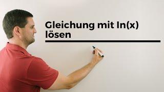 Gleichung mit ln(x) lösen, exponieren, Logarithmusgleichung, Teil 1 | Mathe by Daniel Jung