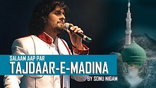 "Salaam Aap Par Tajdaar E Madina by Sonu Nigam ""Naat Sharif"""