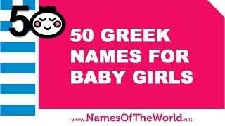 50 Greek names for baby girl - the best baby names - www.namesoftheworld.net