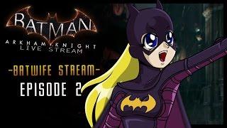 KWIFE is Batgirl in Batman Arkham Knight Episode 2 BATWIFE RETURNS to DIE