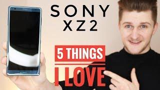 Sony XZ2 | 5 Things I Love
